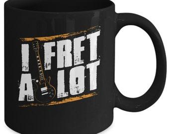 Great Gift For Guitar Lover - I Fret A Lot Mug