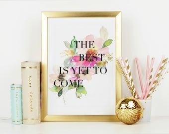 The Best Is Yet To Come Wall Art, Artwork, Inspirational Wall Art, Mantra Wall Art, Motivation Artwork, Floral print wall art