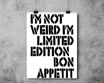 I'm Not Weird I'm Limited Edition Bon Appetit - A4/A3 - Black and White - Typography - Print/Poster/Kitchen