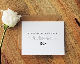 Simple Bridesmaid Proposal Card // Obviously You're Going To Be My Bridesmaid