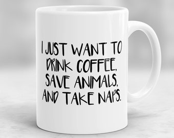 Save Animals Mug, I Just Want to Drink Coffee, Save Animals and Take Naps, Animal Lover Gift, Dog Rescue, Veterinarian Gift P46