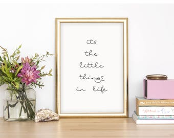 It's The Little Things In Life Wall Print - Home Decor, Home Print, Inspirational Print, Life Print