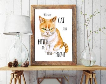 Cat to Be Kitten Me, Art Print, Cat Gift, Grumpy Cat, Ginger, Funny Art, 5x7, A4, A5, Gift, Cat Lover, Kitten, Cute, Handmade