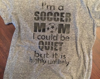I'm a soccer mom I could be quiet but it is highly unlikey tshirt // soccer mom shirt // sassy soccer mom