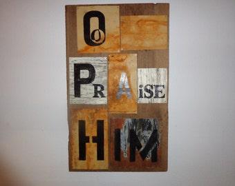 "Old barn wood rustic metal ""O Praise Him"" sign"