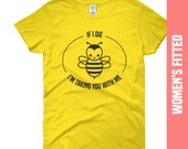 If I Die, I'm Taking You With Me, Women's T-Shirt, Bumble Bee, Bee Allergy, Funny Quote, Graphic Tee, Yellow Jacket Wasp, Bee Keeper Gift