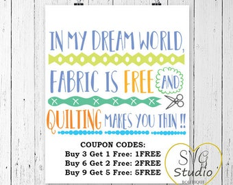 SVG Cutting File-In My DReam World Fabric is Free and Quilting Makes You Thin Sewing Quote SVG Cutting File