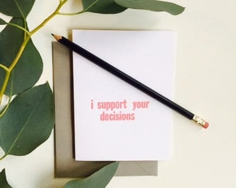 I Support Your Decisions Letterpress Card