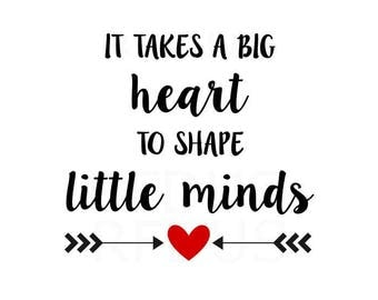 it takes a big heart to shape little minds SVG, teacher svg, teacher life svg, hashtag teacherlife, PNG SVG, teaching life, teach live love