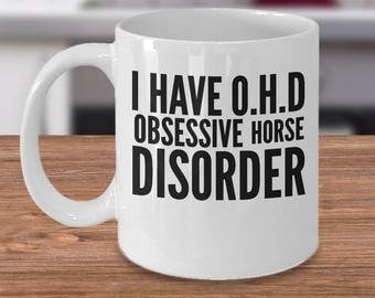 Horse Coffee Mug - Funny Horse Gift - Gift For Rancher - Gift For Horse Lover - I Have O.H.D Obsessive Horse Disorder