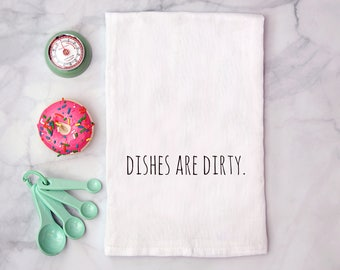 Dishes Are Dirty Tea Towel; funny housewarming gift; custom tea towel; unique housewarming gift