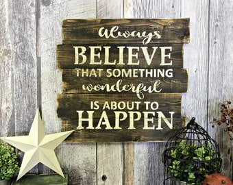 Always Believe That Something Wonderful Is About To Happen. Rustic Decor. Wood Sign. Counrty. Wall Decor. Inspirational. Gift.