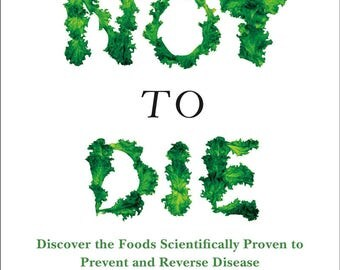How Not to Die: Discover the Foods Scientifically Proven to Prevent and Reverse Disease - INSTANT DOWNLOAD