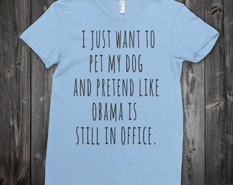 Obama T-shirt - funny dog t-shirt - democrat t-shirt - dog lover t-shirt - political t-shirt - t-shirt with funny saying - obama fan t-shirt