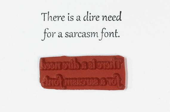 There Is A Dire Need For A Sarcasm Font - Altered Attic Rubber Stamp - Funny Sarcastic Humor Quote Greeting - Art Craft Card Scrapbook Paper