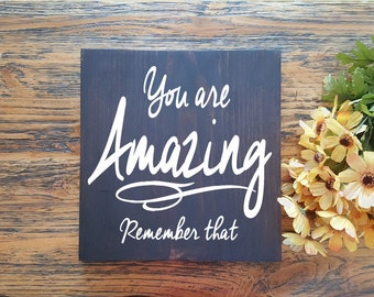 You are Amazing....Remember that - Wood Signs -Wall Hanging- Farmhouse Rustic Signs - Inspirational Home Decor - Positive Quote Art Signs