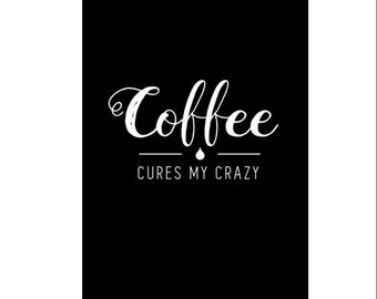 Coffee Cures My Crazy, download, printable, house decor, office decor, bedroom decor, black and white print, woman print, coffee print, shop