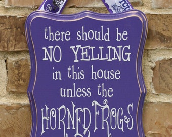 There should be no yelling in this house unless the HORNED FROGS are playing