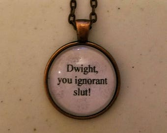 Dwight you ignorant slut the office quote necklace- Michael Scott Dwight Shrute quote