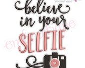 Believe In Your Selfie  - funny embroidery design -  Instant Download Machine Embroidery Design
