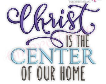 Christ Is The Center Of Our Home  - Inspriational   -Instant Download Machine Embroidery Design
