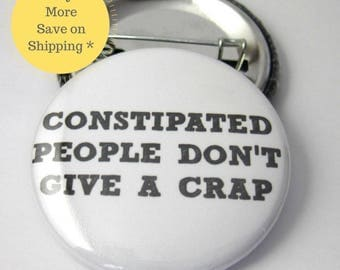 Constipated people dont give a crap Button Badge, backpack pins, pins for backpacks, Pinback Button gift, Button OR Magnet - 1.5″ (38mm)