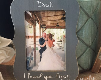 I loved You First Dad - Father Of The Bride Personalized Frame - Gift For Parents Of Bride -  Wedding Thank You Gift 4x6 Picture Frame