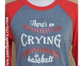 There's No Crying in Baseball Shirt, Unisex Baseball Shirt, No Crying in Baseball Raglan shirt, Woman's Raglan Shirt, Mens Raglan Shirt