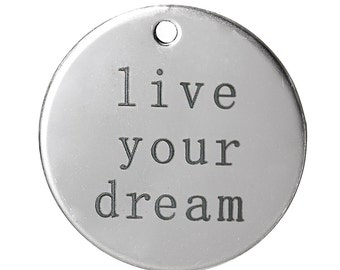 """5pcs. 304 Stainless Steel Circle """"Live Your Dream"""" Charms Pendants - 30mm (1 1/8"""") - Hypoallergenic!"""