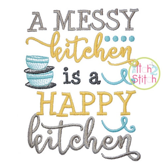 Messy Kitchen Design: A Messy Kitchen Is A Happy Kitchen Embroidery Design INSTANT