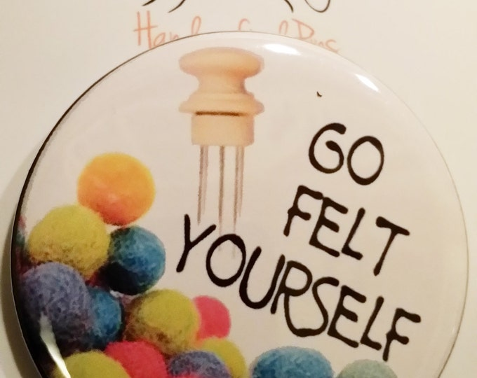 "Go Felt Yourself  2.25"" Pin back or magnet"