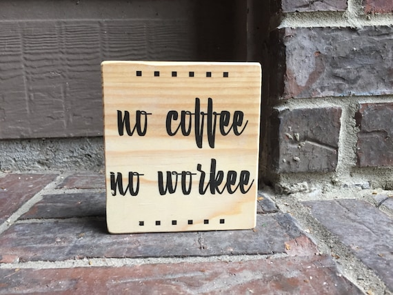 No Coffee, No Workee Reclaimed Wood Sign