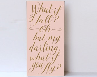 What If I Fall, Darling What If You Fly, Inspirational Wood Sign, Home Decor, Child Room Decor, Baby Girl Nursery Decor, Inspiring Wood Sign