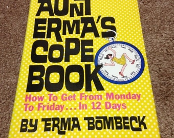 Aunt Erma's Cope Book: How To Get From Monday to Friday...in 12 Days 1979 Housewife Parody Comedy Book by Female Commedianne Erma Bombeck