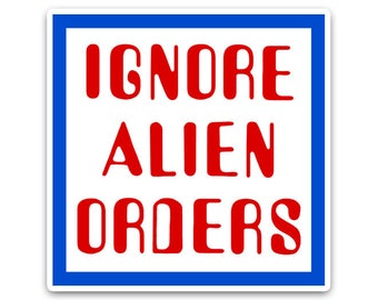 Ignore Alien Orders Vinyl Sticker
