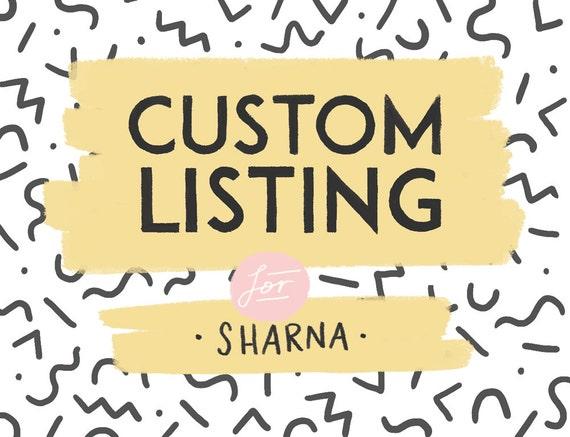 Custom Listing for Sharna!