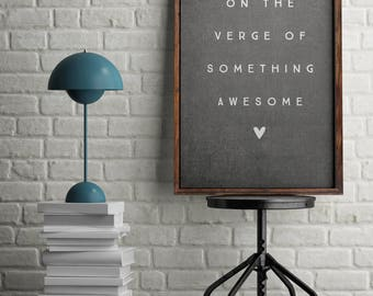 Art Print Digital On The Verge of Something Awesome Inspirational Motivation Digital Art Print Modern Gray
