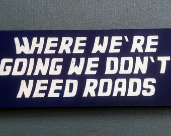 Back to the Future - Where we're going we don't need roads- Wooden Sign