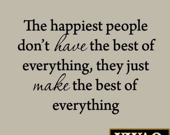 The Happiest People Don't Have the Best of Everything, They Just Make the Best of Everything Wall Decal VWAQ-119300