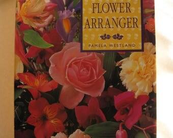 Vintage book The Complete Flower Arranger by Pamela Westland, published London & New York 1992, lavishly illustrated w/ color photographs