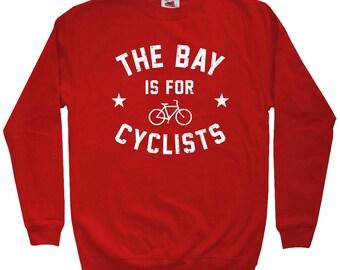 The Bay Area is for Cyclists Sweatshirt - Men S M L XL 2x 3x - Crewneck, Bicycle Shirt, Cycling Shirt, Racing Shirt, Bike SF Sweatshirt