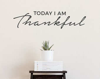 Today I Am Thankful Wall Quote Decal - Inspirational Wall Quote, Typography Decal, Thanksgiving Wall Quote, Thankful Quote, Thankful Decal