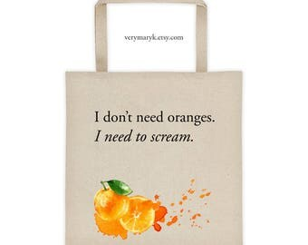 I don't need oranges. I need to scream. Handmaids Tale cotton canvas tote bag