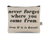 never forget where you come from even if it is detroit pouch