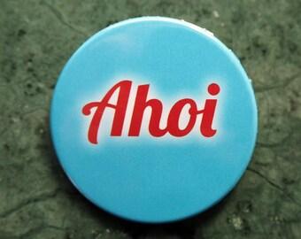 Pinback Button, AHOI, Ø 1.5 Inch Badge, fun, whimsical,