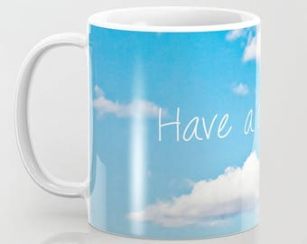 Coffee Mug - Have A Nice Day | Ceramic Coffee Mug With Color Photography | Blue Sky & White Fluffy Clouds | Dishwasher Safe