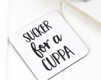 Coaster - Sucker For A Cuppa Coaster  - Witty Coaster - Tea Lover - Gift for Colleague - Gift for Friend -Mother's Day - Father's Day Gift