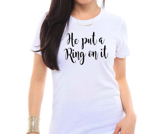He put a Ring on it Shirt, Fiance Shirt, Fiance Gift, Gifts for Fiance, Bride To Be, Engagement Gift, Bride Shirt, Bridal Shower Gift, Cute