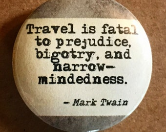 Travel is Fatal to Prejudice, Bigotry, and Narrow Mindedness Mark Twain Pinback Button Badge or Magnet | Traveler Quotes | Adventure