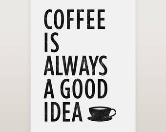 Coffee is always a good idea, Coffee quote, Kitchen art, Coffee print, Coffee sign, Cafe signs, Coffee bar, Typography art, Kitchen wall art